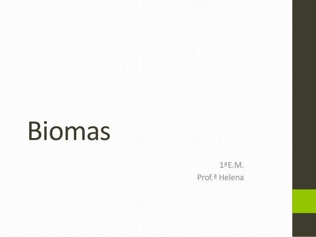Biomas 1ªE.M. Prof.ª Helena