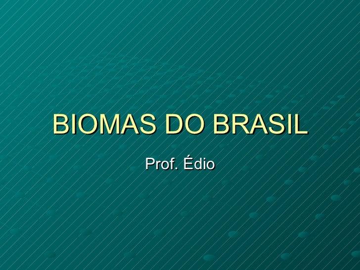 BIOMAS DO BRASIL Prof. Édio