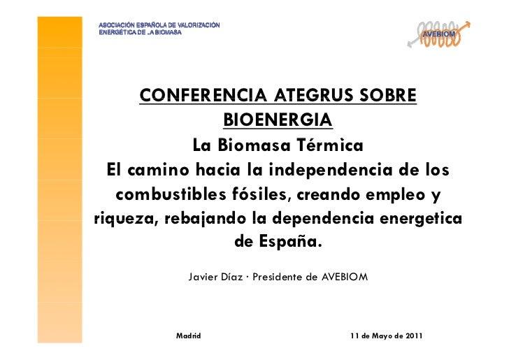 CONFERENCIA ATEGRUS SOBRE              BIOENERGIA          La Biomasa Té i          L Bi          Térmica El camino hacia ...