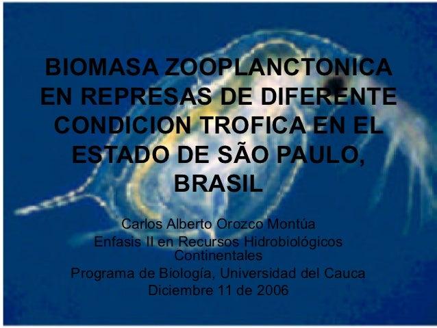 BIOMASA ZOOPLANCTONICAEN REPRESAS DE DIFERENTE CONDICION TROFICA EN EL  ESTADO DE SÃO PAULO,         BRASIL         Carlos...