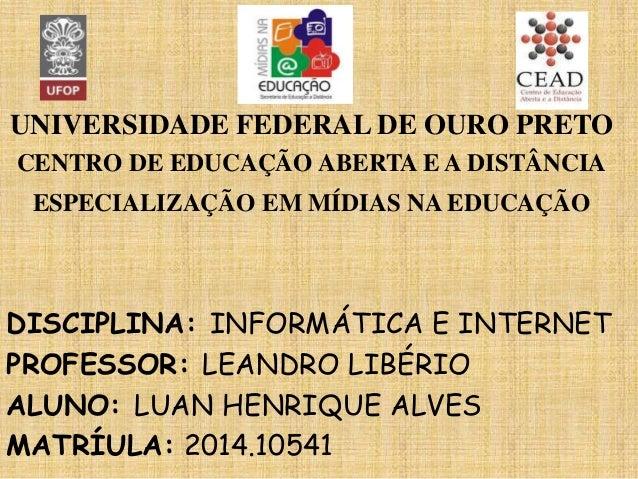 UNIVERSIDADE FEDERAL DE OURO PRETO CENTRO DE EDUCAÇÃO ABERTA E A DISTÂNCIA ESPECIALIZAÇÃO EM MÍDIAS NA EDUCAÇÃO DISCIPLINA...