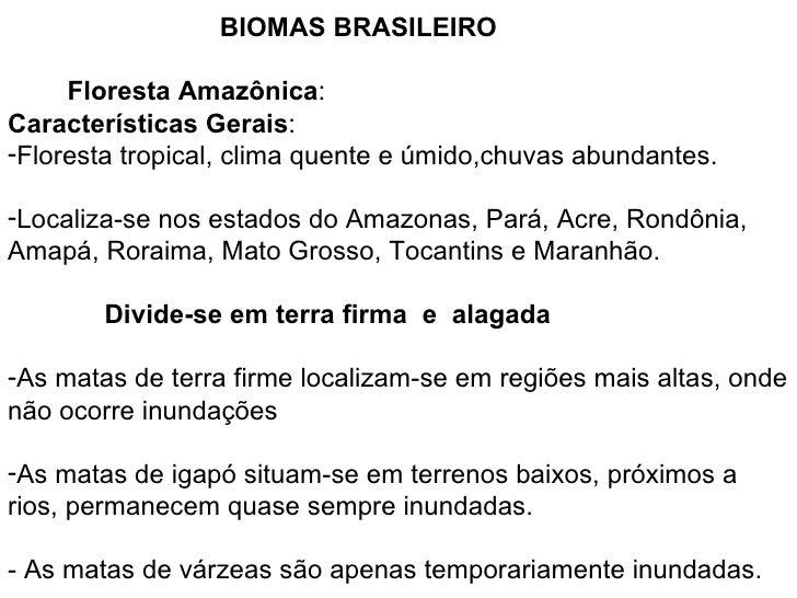 BIOMAS BRASILEIRO     Floresta Amazônica:Características Gerais:-Floresta tropical, clima quente e úmido,chuvas abundantes...