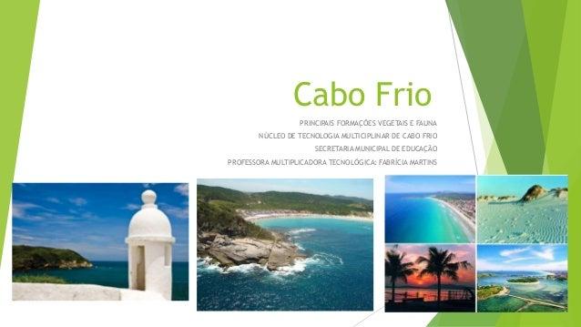 Cabo Frio PRINCIPAIS FORMAÇÕES VEGETAIS E FAUNA NÚCLEO DE TECNOLOGIA MULTICIPLINAR DE CABO FRIO SECRETARIA MUNICIPAL DE ED...