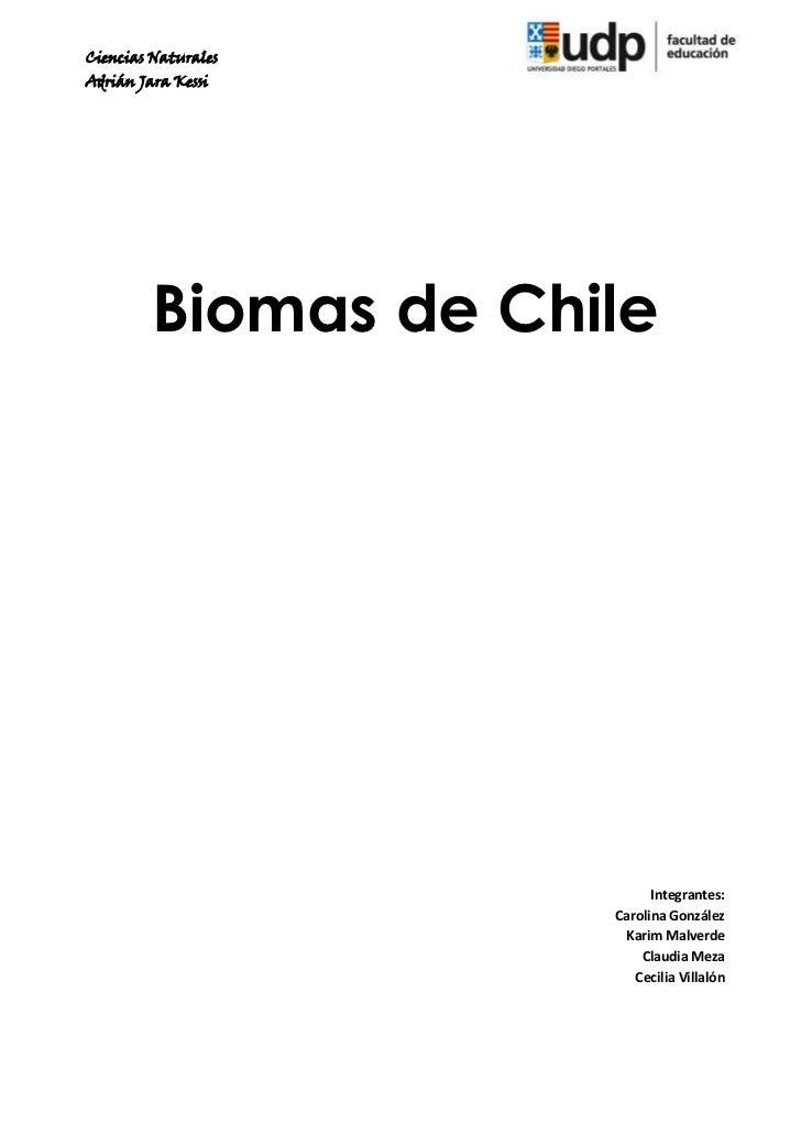 Ciencias NaturalesAdrián Jara Kessi         Biomas de Chile                            Integrantes:                      C...