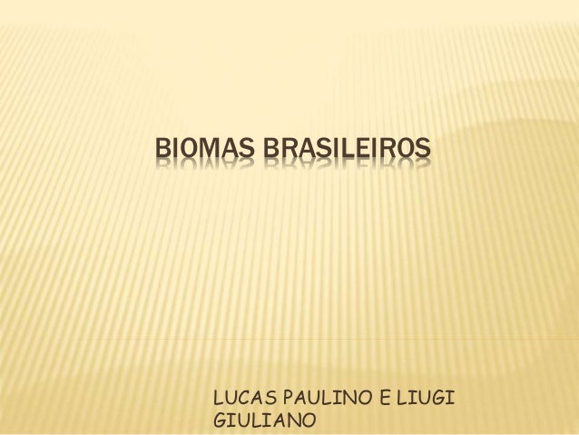 BIOMAS BRASILEIROS  LUCAS PAULINO E LIUGI  GIULIANO
