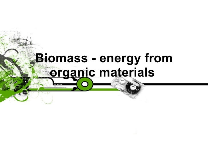Biomass - energy from organic materials