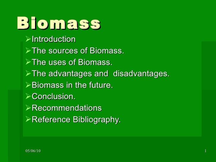 Biomass <ul><li>Introduction </li></ul><ul><li>The sources of Biomass. </li></ul><ul><li>The uses of Biomass. </li></ul><u...