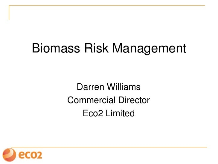 Biomass Risk Management       Darren Williams     Commercial Director        Eco2 Limited