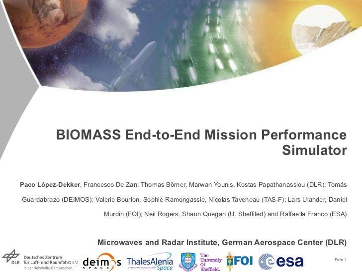 BIOMASS End-to-End Mission Performance Simulator Paco López-Dekker , Francesco De Zan, Thomas Börner, Marwan Younis, Kosta...