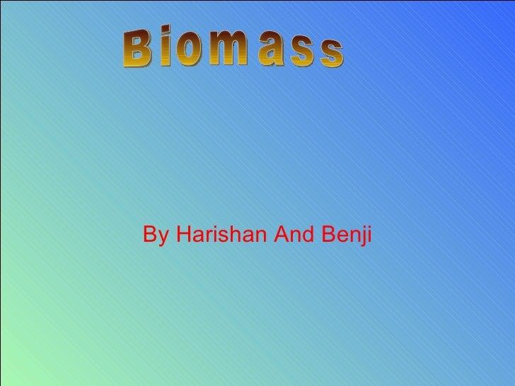 By Harishan And Benji Biomass