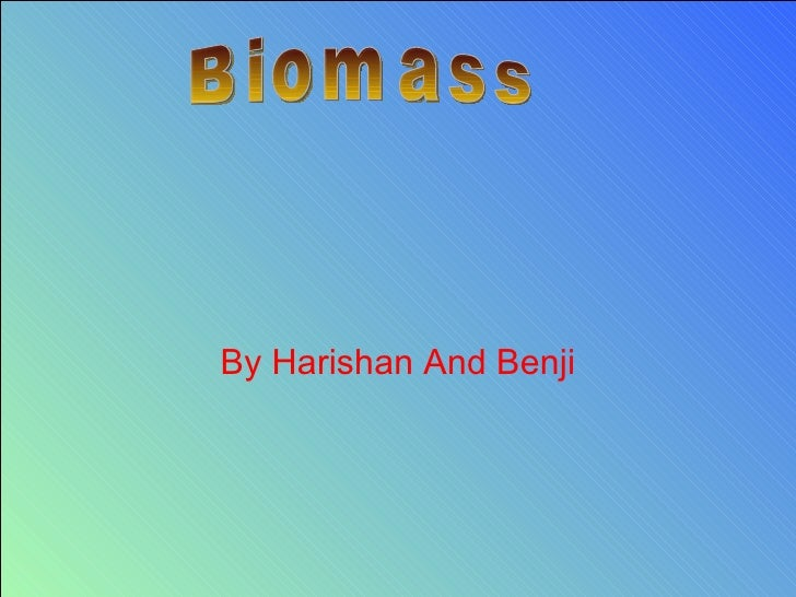 By Harishan And Benji Biomass