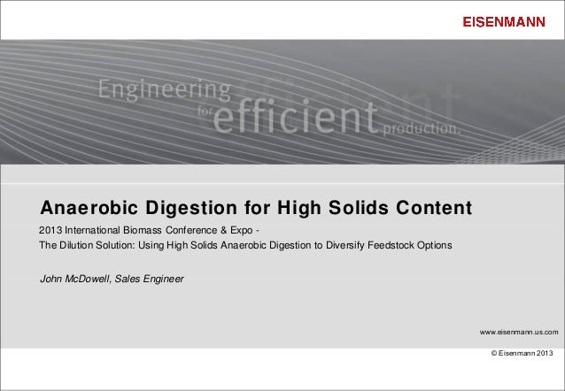 Anaerobic Digestion for High Solids Content2013 International Biomass Conference & Expo -The Dilution Solution: Using High...