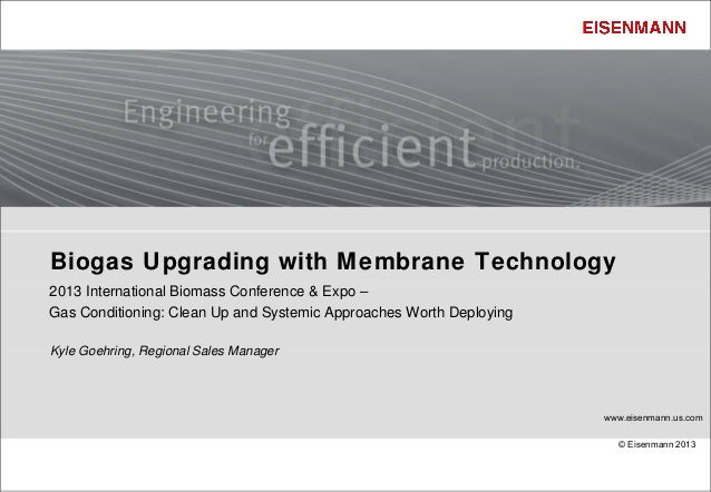 Biogas Upgrading with Membrane Technology2013 International Biomass Conference & Expo –Gas Conditioning: Clean Up and Syst...