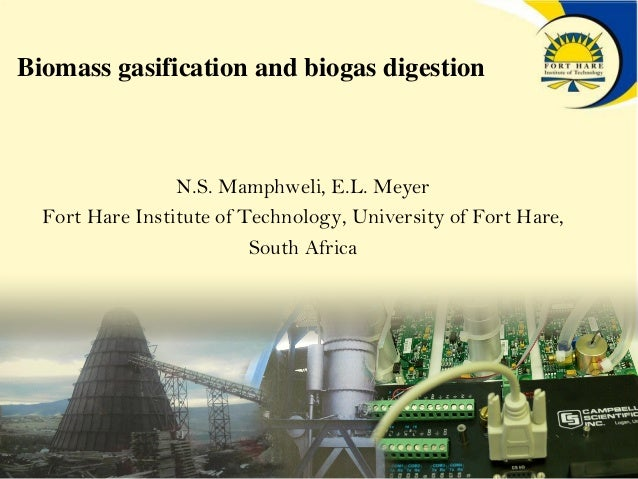 Biomass gasification and biogas digestion N.S. Mamphweli, E.L. Meyer Fort Hare Institute of Technology, University of Fort...