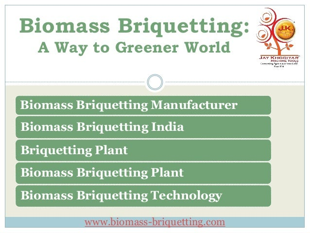 Biomass Briquetting A Way to Greener World