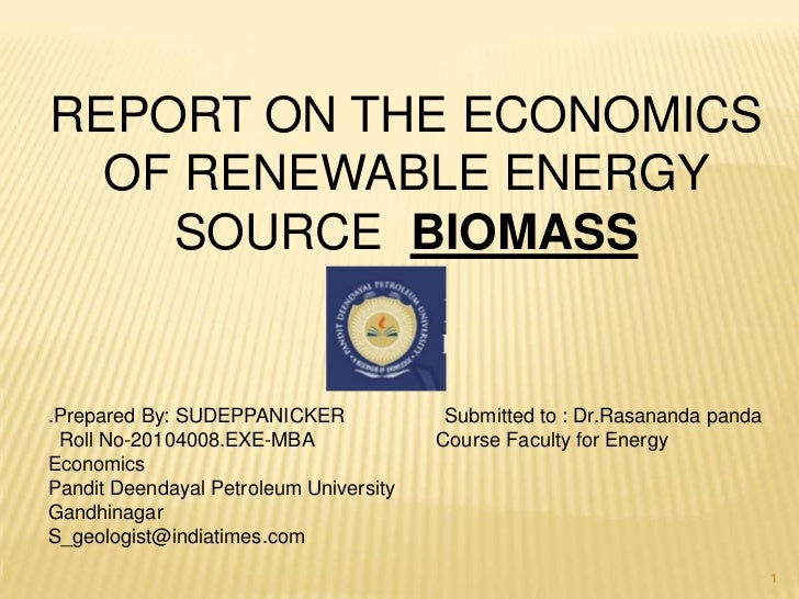 REPORT ON THE ECONOMICS  OF RENEWABLE ENERGY    SOURCE BIOMASS.Prepared By: SUDEPPANICKER              Submitted to : Dr.R...
