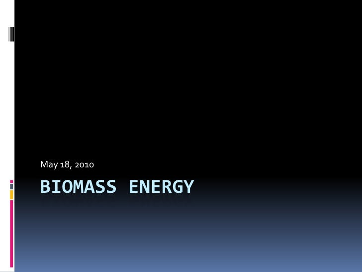Biomass Energy<br />May 18, 2010<br />