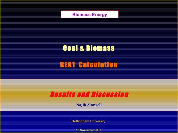 Coal & Biomass REA1  Calculation Results and Discussion Najib Altawell Nottingham University  19 November 2007  Biomass En...