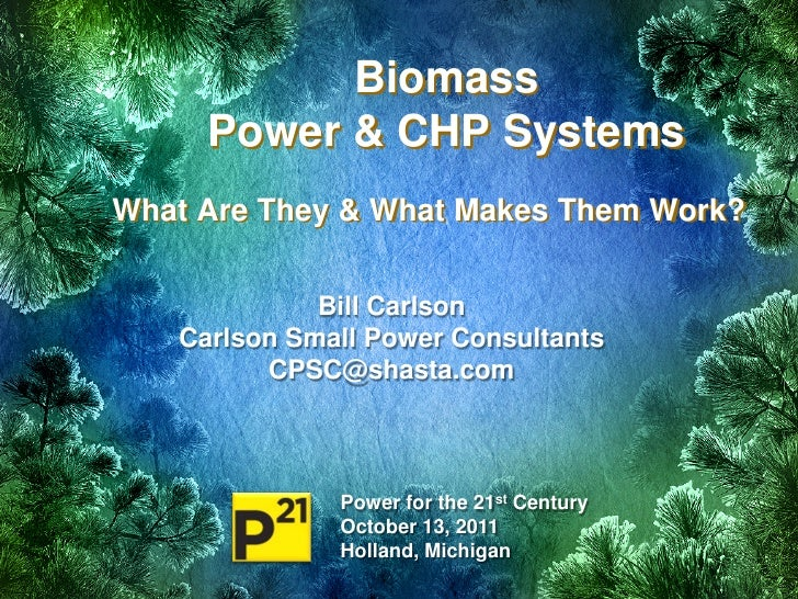 Biomass     Power & CHP SystemsWhat Are They & What Makes Them Work?             Bill Carlson   Carlson Small Power Consul...