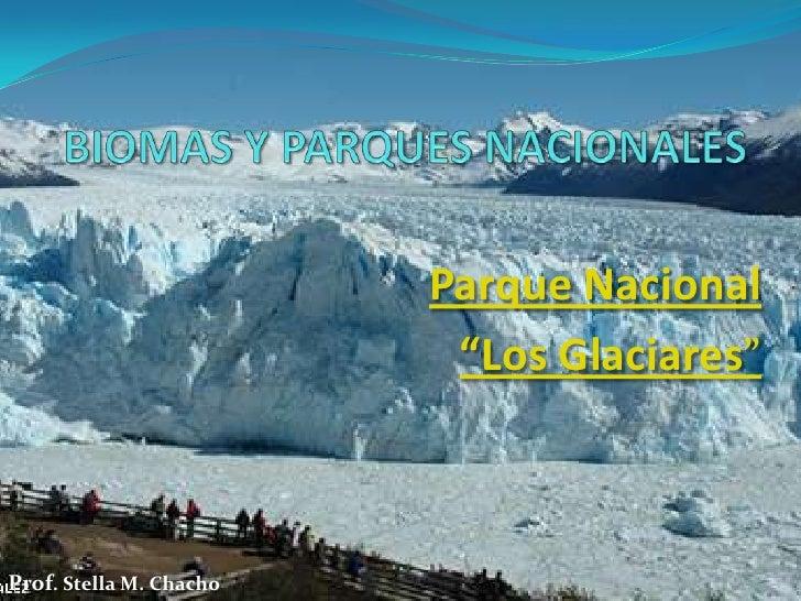 """Parque Nacional                           """"Los Glaciares""""    Prof. Stella M. Chacho"""