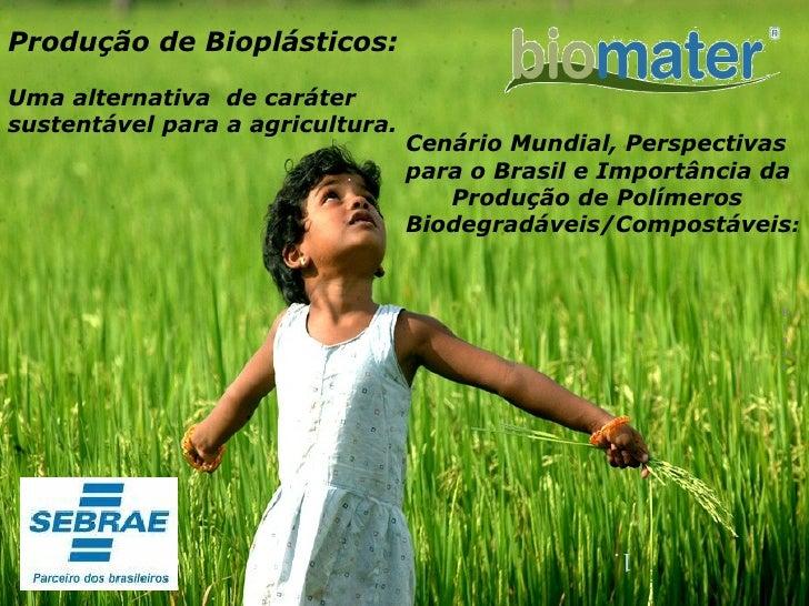Cenário Mundial, Perspectivas para o Brasile Importância da  Produção dePolímeros Biodegradáveis/Compostáveis :   Produç...