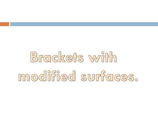 "   Brackets are the most important elements of orthodontic appliance …or in    simple words ""it's the tool that holds the..."
