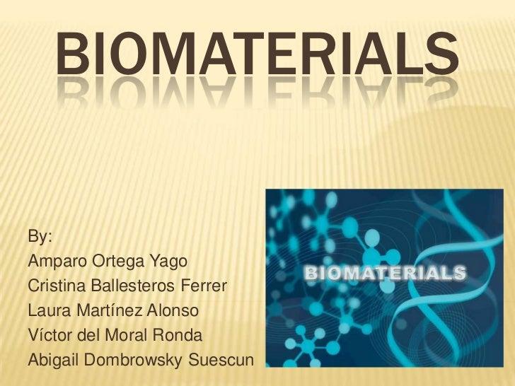 biomaterials<br />By:<br />Amparo Ortega Yago<br />Cristina Ballesteros Ferrer<br />Laura Martínez Alonso<br />Víctor del ...