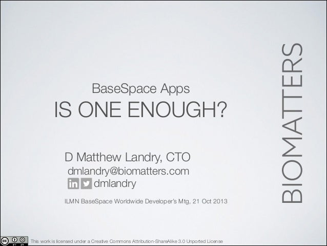 BaseSpace Apps  IS ONE ENOUGH? D Matthew Landry, CTO dmlandry@biomatters.com dmlandry !  ILMN BaseSpace Worldwide Develope...
