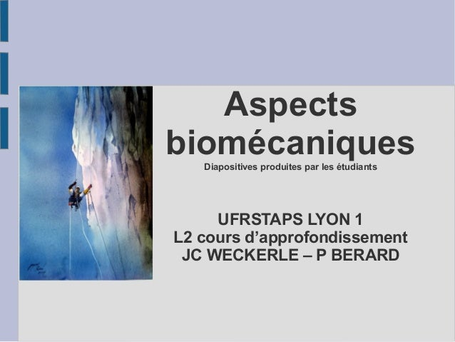 Aspects biomécaniquesDiapositives produites par les étudiants UFRSTAPS LYON 1 L2 cours d'approfondissement JC WECKERLE – P...