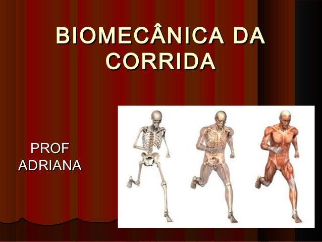BIOMECÂNICA DA       CORRIDA PROFADRIANA