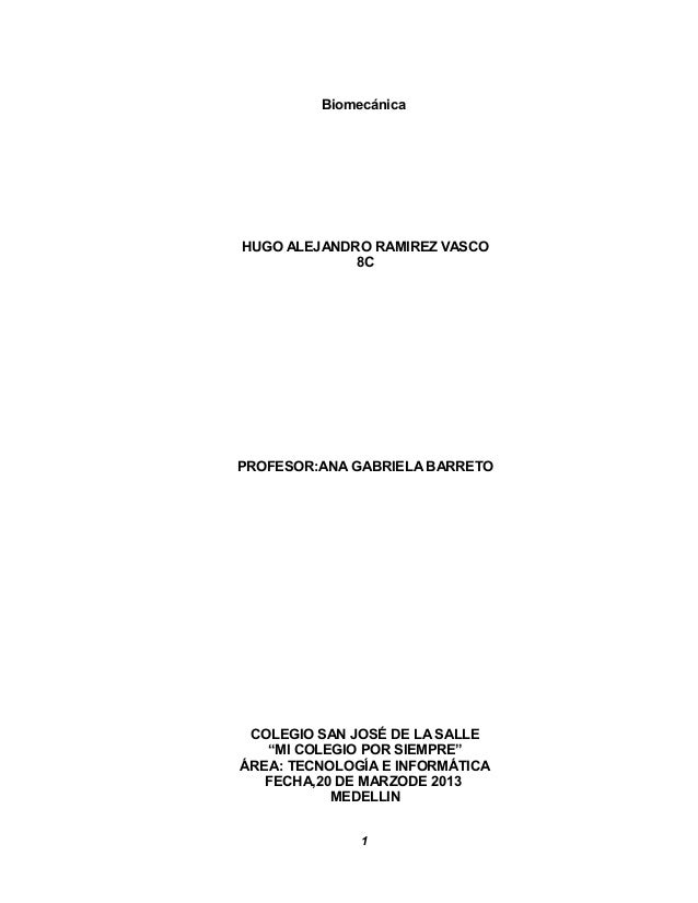 """BiomecánicaHUGO ALEJANDRO RAMIREZ VASCO             8CPROFESOR:ANA GABRIELA BARRETO COLEGIO SAN JOSÉ DE LA SALLE   """"MI COL..."""