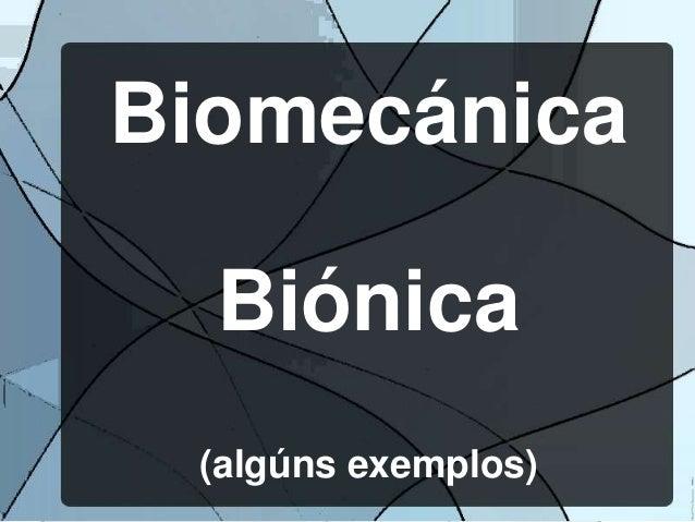 Biomecánica  Biónica  (algúns exemplos)