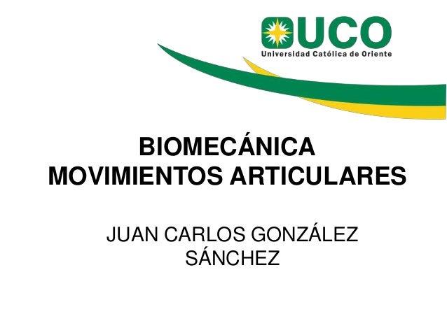 BIOMECÁNICA MOVIMIENTOS ARTICULARES JUAN CARLOS GONZÁLEZ SÁNCHEZ