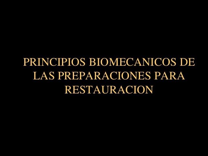 PRINCIPIOS BIOMECANICOS DE  LAS PREPARACIONES PARA        RESTAURACION