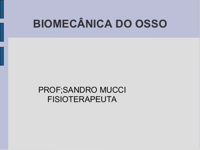 BIOMECÂNICA DO OSSOPROF;SANDRO MUCCI  FISIOTERAPEUTA