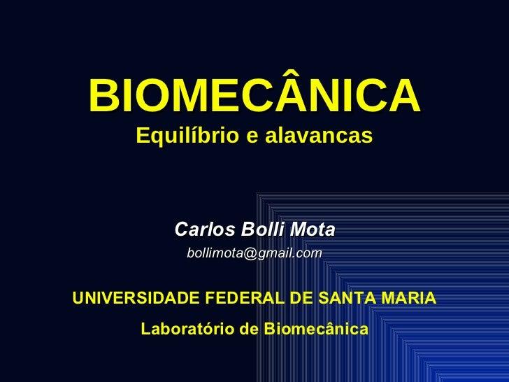 BIOMECÂNICA Equilíbrio e alavancas Carlos Bolli Mota [email_address] UNIVERSIDADE FEDERAL DE SANTA MARIA Laboratório de Bi...
