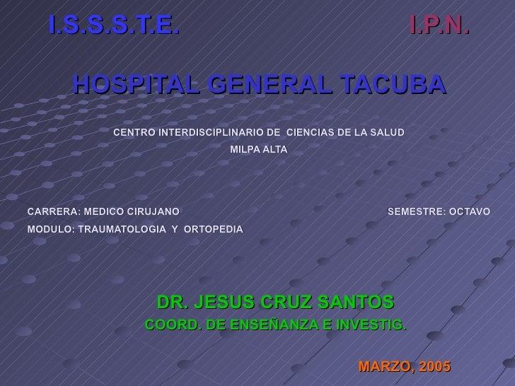 I.S.S.S.T.E.   I.P.N. HOSPITAL GENERAL TACUBA CENTRO INTERDISCIPLINARIO DE  CIENCIAS DE LA SALUD MILPA ALTA CARRERA: MEDIC...