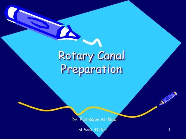 Rotary Canal  Preparation  Dr. Ebtissam Al-Madi  Al-Madi, 491 Den 1