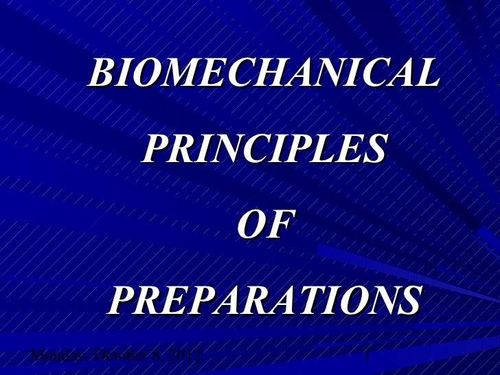 BIOMECHANICAL              PRINCIPLES                          OF          PREPARATIONSMonday, October 8, 2012        1