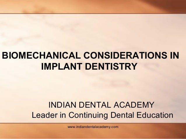 BIOMECHANICAL CONSIDERATIONS IN IMPLANT DENTISTRY INDIAN DENTAL ACADEMY Leader in Continuing Dental Education www.indiande...