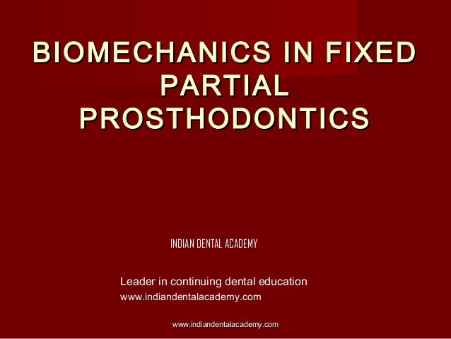 BIOMECHANICS IN FIXED PARTIAL PROSTHODONTICS  INDIAN DENTAL ACADEMY Leader in continuing dental education www.indiandental...