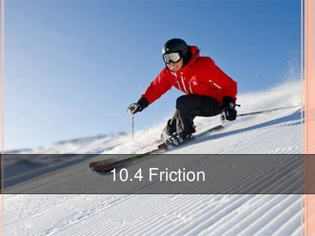 friction sports Benefits and harms friction plays a big part in all sports without it, we wouldn't be able to play them friction is the force that opposes motion between 2 surface that are in contact in.