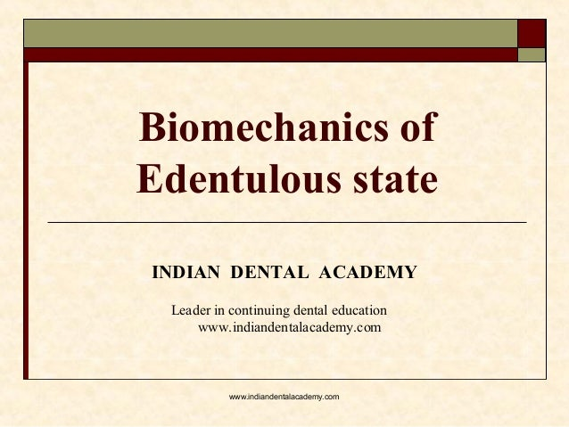 Biomechanics of Edentulous state INDIAN DENTAL ACADEMY Leader in continuing dental education www.indiandentalacademy.com w...