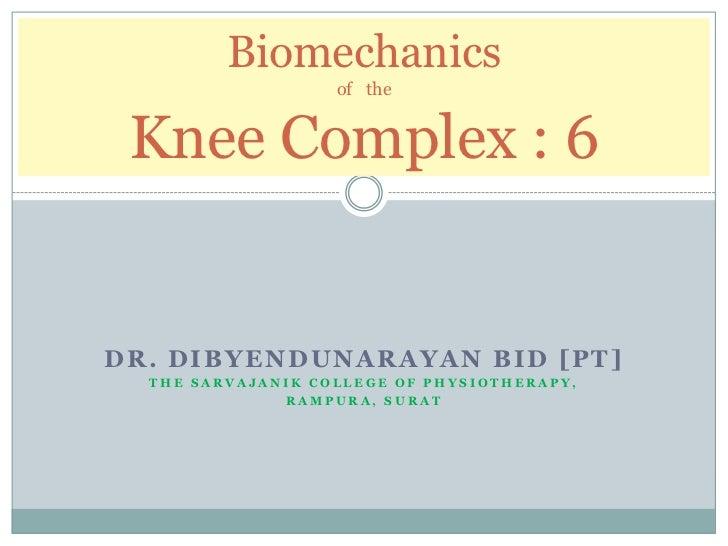 Biomechanics                   of the Knee Complex : 6DR. DIBYENDUNARAYAN BID [PT]  THE SARVAJANIK COLLEGE OF PHYSIOTHERAP...