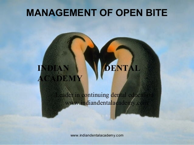 MANAGEMENT OF OPEN BITE  INDIAN ACADEMY  DENTAL  Leader in continuing dental education www.indiandentalacademy.com  www.in...