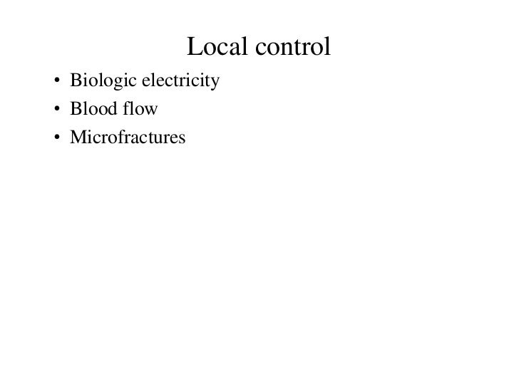 Local control• Biologic electricity• Blood flow• Microfractures