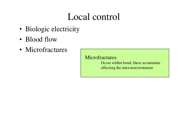 Local control• Biologic electricity• Blood flow• Microfractures                         Microfractures                    ...