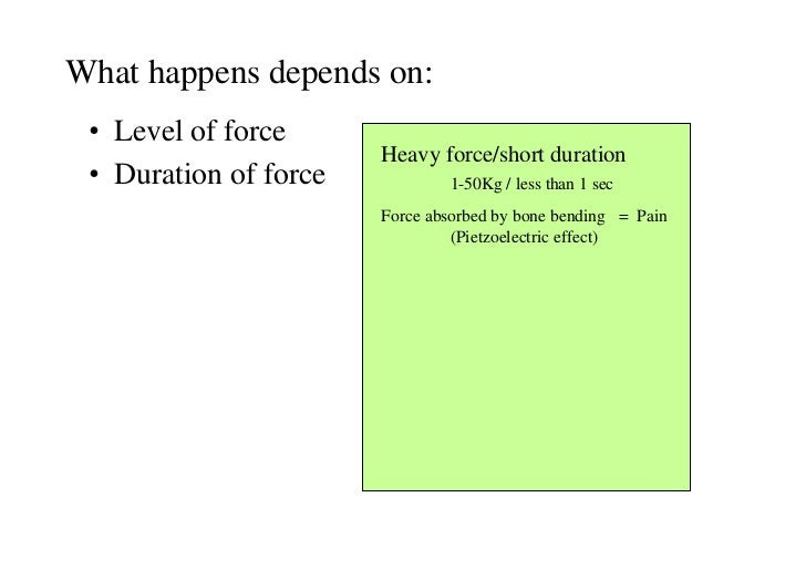 What happens depends on: • Level of force                       Heavy force/short duration • Duration of force           1...