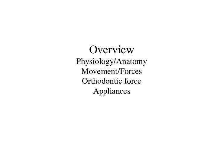 OverviewPhysiology/Anatomy Movement/Forces Orthodontic force    Appliances