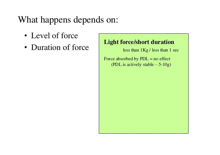What happens depends on: • Level of force                       Light force/short duration • Duration of force            ...